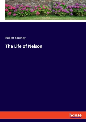 The Life of Nelson - Southey, Robert