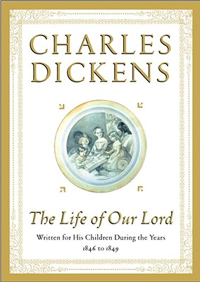 The Life of Our Lord: Written for His Children During the Years 1846 to 1849 - Dickens, Charles