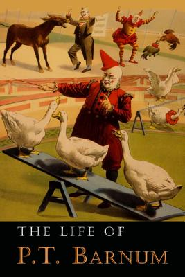 The Life of P. T. Barnum: Written by Himself - Barnum, P T