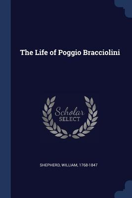The Life of Poggio Bracciolini - Shepherd, William