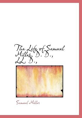The Life of Samuel Miller, D. D., LL. D., - Miller, Samuel