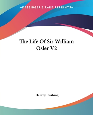 The Life of Sir William Osler V2 - Cushing, Harvey