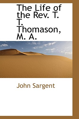 The Life of the REV. T. T. Thomason, M. A. - Sargent, John, Sir