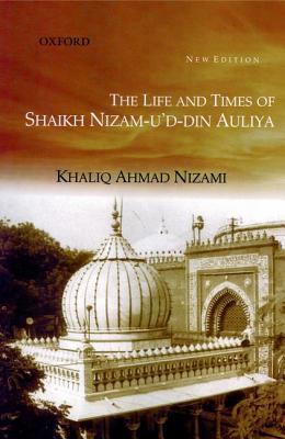 The Life & Times of Shaikh Nizam-U'D-Din Auliya - Nizami, Khaliq Ahmad