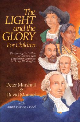 The Light and the Glory for Children: Discovering God's Plan for America from Christopher Columbus to George Washington - Marshall, Peter, Sir, and Wilson Fishel, Anna, and Manuel, David