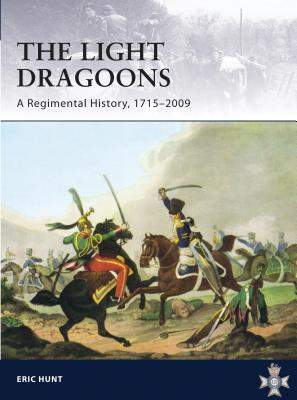 The Light Dragoons: A Regimental History, 1715-2009 - Hunt, Eric
