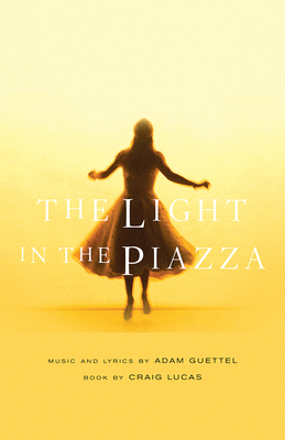 The Light in the Piazza - Lucas, Craig, and Guettel, Adam