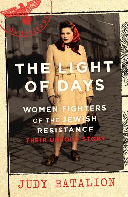 The Light of Days: Women Fighters of the Jewish Resistance - A New York Times Bestseller - Batalion, Judy
