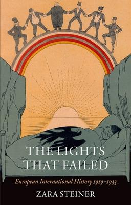 The Lights That Failed: European International History 1919-1933 - Steiner, Zara