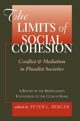 The Limits of Social Cohesion: Conflict and Mediation in Pluralist Societies - Berger, Peter L