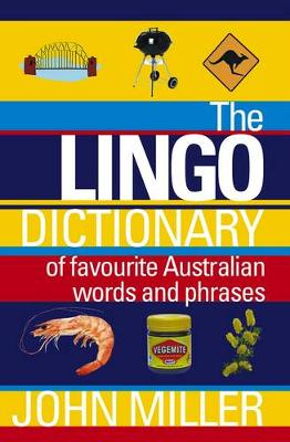 The Lingo Dictionary: Of Favourite Australian Words and Phrases - Miller, John