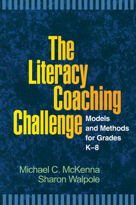 The Literacy Coaching Challenge: Models and Methods for Grades K-8 - McKenna, Michael C, PhD, and Walpole, Sharon, PhD