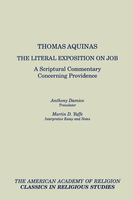 The Literal Exposition on Job: A Scriptural Commentary Concerning Providence - Aquinas, Thomas, Saint, and Damico, Anthony (Translated by), and Yaffe, Martin D, Professor (Editor)