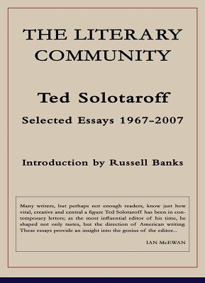 The Literary Community: Selected Essays 1967-2007 - Solotaroff, Ted
