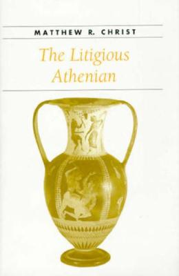 The Litigious Athenian - Christ, Matthew R, Dr.
