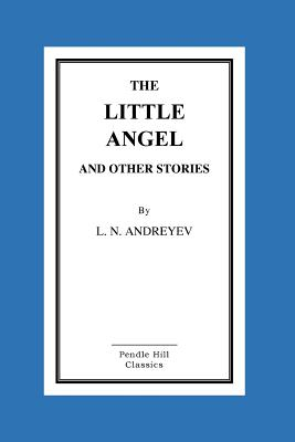 The Little Angel and Other Stories - Andreyev, L N, and Lowe, W H (Translated by)