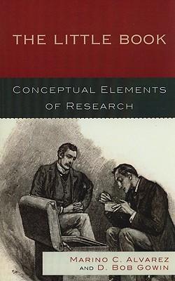The Little Book: Conceptual Elements of Research - Alvarez, Marino C, and Gowin, Bob D