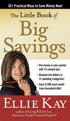 The Little Book of Big Savings: 351 Practical Ways to Save Money Now - Kay, Ellie