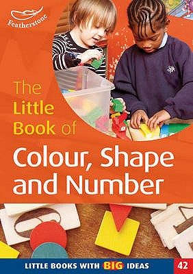 The Little Book of Colour, Shape and Number: Little Books with Big Ideas - Beswick, Clare, and Featherstone, Sally (Editor)