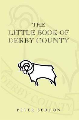 The Little Book of Derby County - Seddon, Peter J.