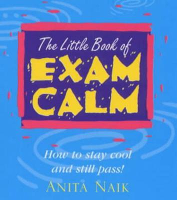 The Little Book of Exam Calm - Naik, Anita