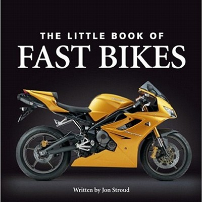 The Little Book of Fast Bikes - Stroud, Jon