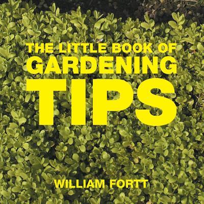 The Little Book of Gardening Tips - Fortt, William