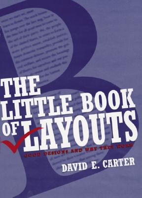 The Little Book of Layouts: Good Designs and Why They Work - Carter, David E