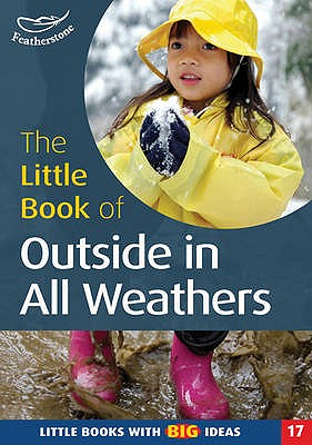 The Little Book of Outside in All Weathers: Little Books with Big Ideas - Featherstone, Sally (Editor)
