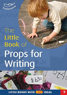 The Little Book of Props for Writing: Little Books with Big Ideas - Roberts, Ann, Professor, and Featherstone, Sally (Editor)