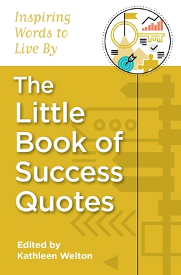 The Little Book of Success Quotes: Inspiring Words to Live by - Welton, Kathleen
