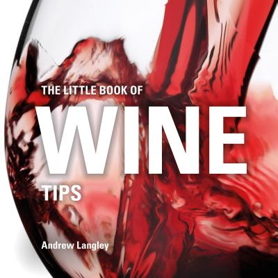 The Little Book of Wine Tips - Langley, Andrew