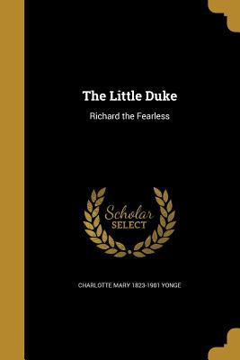 The Little Duke - Yonge, Charlotte Mary 1823-1901
