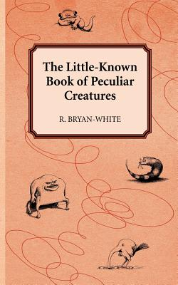The Little-Known Book of Peculiar Creatures - Bryan-White, R
