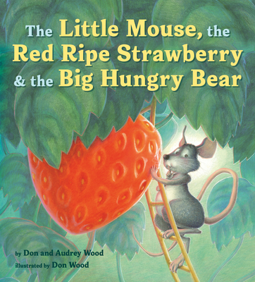 The Little Mouse, the Red Ripe Strawberry, and the Big Hungry Bear - Wood, Audrey, and Wood, Don