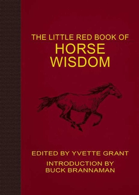 The Little Red Book of Horse Wisdom - Grant, Yvette, and Brannaman, Buck (Introduction by)