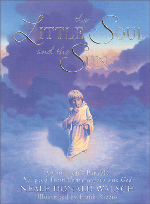 The Little Soul and the Sun: A Children's Parable Adapted from Conversations with God - Walsch, Neale Donald