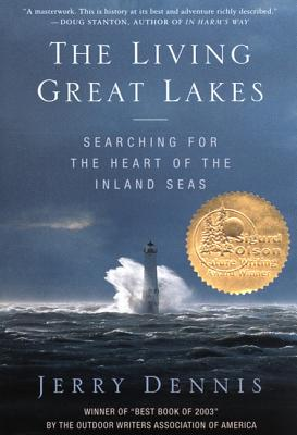 The Living Great Lakes: Searching for the Heart of the Inland Seas - Dennis, Jerry