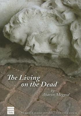 The Living on the Dead - Megged, Aaron, and Louvish, Misha (Translated by)
