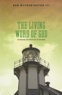 The Living Word of God: Rethinking the Theology of the Bible - Witherington, Ben, III