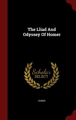 The Lliad and Odyssey of Homer - Homer (Creator)