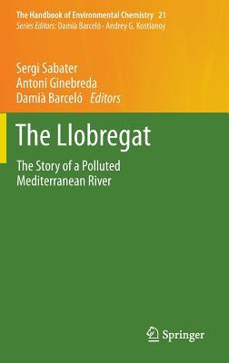 The Llobregat - Sabater, Sergi (Editor), and Ginebreda, Antoni (Editor), and Barcelo, Damia (Editor)
