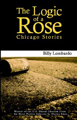 The Logic of a Rose: Chicago Stories - Lombardo, Billy