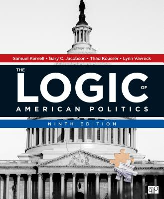 The Logic of American Politics - Kernell, Samuel H, and Jacobson, Gary C, and Kousser, Thad