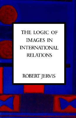 The Logic of Images in International Relations - Jervis, Robert
