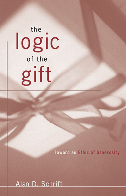 The Logic of the Gift - Schrift, Alan D (Editor)