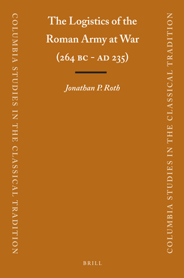 The Logistics of the Roman Army at War (264 B.C. - A.D.235) - Roth, Jonathan
