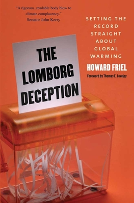 The Lomborg Deception: Setting the Record Straight about Global Warming - Friel, Howard, Mr.