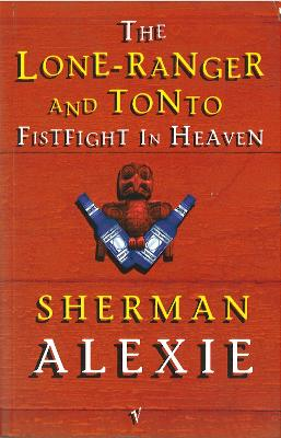 The Lone Ranger and Tonto Fistfight in Heaven - Alexie, Sherman
