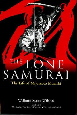 The Lone Samurai: The Life of Miyamoto Musashi - Wilson, William Scott